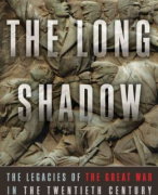 The Long Shadow: Legacies of the Great War in the Twentieth Century - David Reynolds